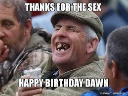 Birthday Sex Meme - thanks for the sex happy birthday dawn make a meme