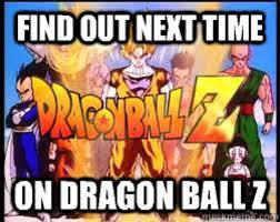 Dragonball Z Memes - next time on dragon ball z know your meme
