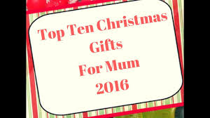 top ten christmas gifts for mum 2016 youtube