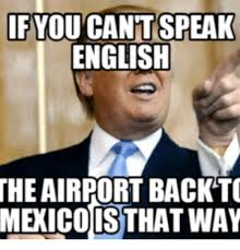 Speak English Meme - you cant speak english theairport back to meicoisthatinay cant