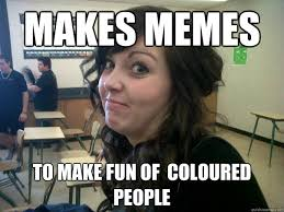 Makes Memes - makes memes to make fun of coloured people nevada quickmeme