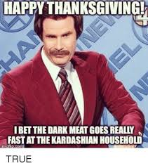 Happy Thanksgiving Meme - happy thanksgiving ibet the dark meat goes realy