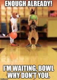 Bowling Meme - williamsburg tournament april 2018