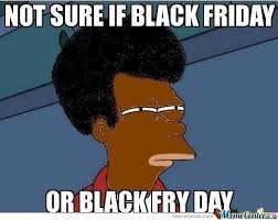 Black Friday Meme - not sure if black friday by mustapan meme center