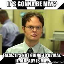 Its Gonna Be May Meme - it s gonna be may false it s not going to be may it already is