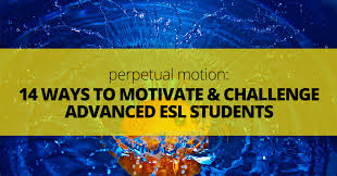 Challenge Motion Motion 14 Ways To Motivate And Challenge Advanced Esl Students