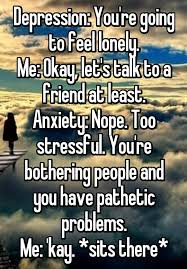 Feeling Lonely Memes - depression you re going to feel lonely me okay let s talk to a