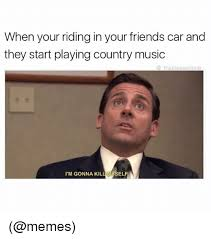 Funny Music Memes - when your riding in your friends car and they start playing