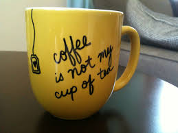 coffee is not my cup of tea sharpie mug design to do