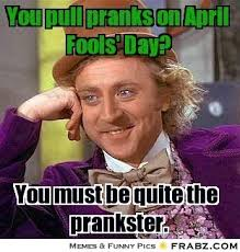 April Fools Memes - photos april fools day memes almost make the other 364 days of