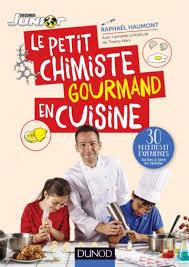 cuisine chimie le petit chimiste gourmand en cuisine 30 recettes et expériences à