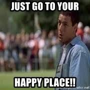 Happy Gilmore Meme - go to your happy place happy gilmore golf sandpoint elks