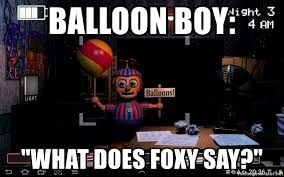 Balloon Boy Meme - balloon boy what does foxy say ballon boy fnaf 2 meme