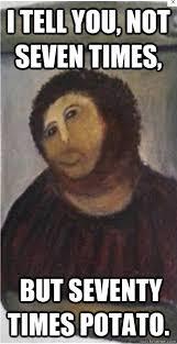 Potato Jesus Meme - i tell you not seven times but seventy times potato downs