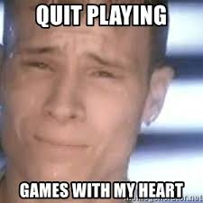Quit Playing Meme - backstreet boys quit playing games with my heart meme generator