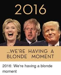 Blonde Moment Meme - we re having a blonde moment 2016 we re having a blonde moment