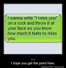 Funny I Miss You Memes - i wanna write miss you on a rock