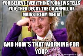 Downfall Meme Generator - you believe everything fox news tells you then decry the downfall