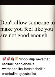 Not Good Enough Meme - don t allow someone to make you feel like you are not good enough