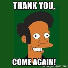 Thank You Come Again Meme - thank you come again apu meme generator