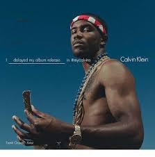 Frank Ocean Meme - delayed my album release in thmycalvins frank ocean artist calvin
