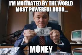 Get Money Meme - the worlds most powerful drug imgflip