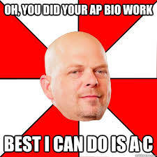 Bio Memes - oh you did your ap bio work best i can do is a c pawn star