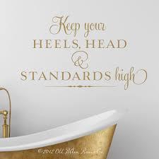 keep your heels head and standards high vinyl wall decal room keep your heels head and standards high vinyl wall decal room decor lettering art