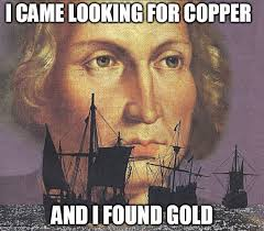 Came Meme - i came looking for copper and i found gold imgflip