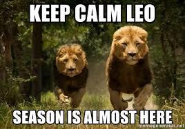 Leo Season Meme - keep calm leo season is almost here lions meme generator