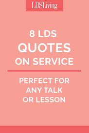 8 lds quotes on service for any talk or lesson lds living