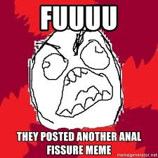 Meme Anal - fuuuu they posted another anal fissure meme rage fu meme generator
