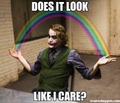 Like I Care Meme - does it look like i care meme joker rainbow hands 28292