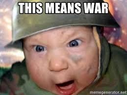 This Means War Meme - this means war war baby meme generator