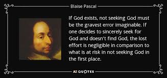 Seeking Not Blaise Pascal Quote If God Exists Not Seeking God Must Be The