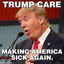 Sick Meme - trump care making america sick again
