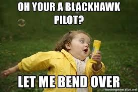 Blackhawk Memes - oh your a blackhawk pilot let me bend over little girl running