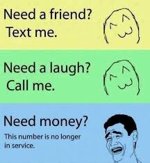 Why You No Call Me Meme - need a friend text me need a laugh call me need money this