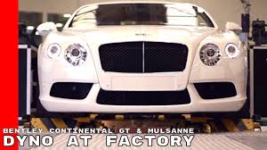 bentley factory bentley continental gt u0026 mulsanne on a dyno at factory youtube