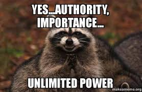 Unlimited Power Meme - yes authority importance unlimited power evil plotting