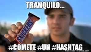 Hashtag Meme - tranquilo comete un hashtag meme de comete un snickers