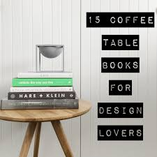 15 coffee table books for design lovers u2014 the little design corner