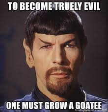 Goatee Meme - to become truely evil one must grow a goatee evil spock meme