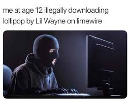 Lil Wayne Be Like Meme - me at age 12 illegally downloading lollipop by lil wayne on limewire