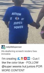 Cus Memes - autism is my super power redpilldispenser his deafening screech