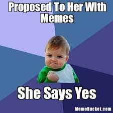 Your Own Meme - proposed to her with memes create your own meme