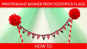 Banners Flags Pennants How To Make Mini Pennant Banner From Toothpick Flags Birthday