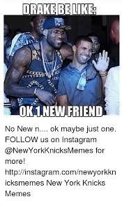Drake Meme No New Friends - drake be like ok 1 new friend no new n ok maybe just one follow us