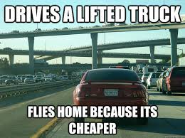 Lifted Truck Meme - drives a lifted truck flies home because its cheaper inland