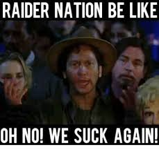 Raiders Suck Memes - raider nation be like oh no we suck again be like meme on me me